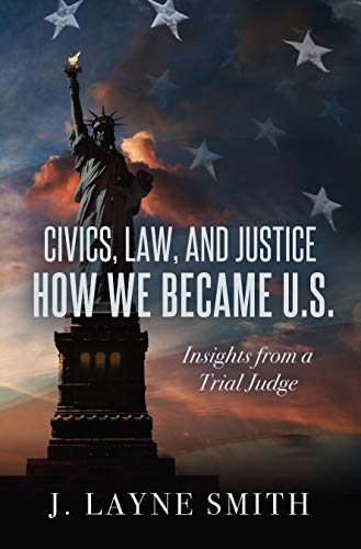 Civics, Law, and Justice--How We Became U.S.: Insights from a Trial Judge