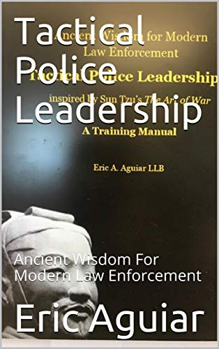 Tactical Police Leadership: Ancient Wisdom for Modern Policing
