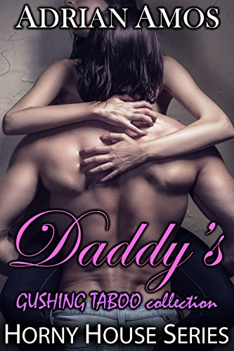 Daddy's GUSHING TABOO Collection (20 books from Horny House Series)