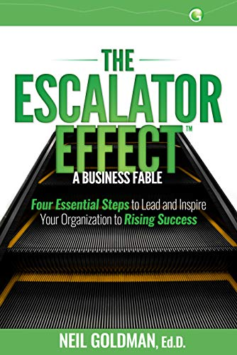 The Escalator Effect – A Business Fable: Four Essential Steps to Lead and Inspire Your Organization to Rising Success