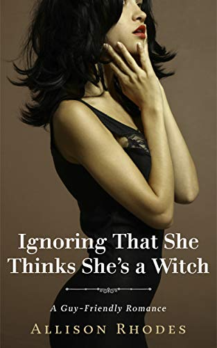 Ignoring That She Thinks She's a Witch: A Guy-Friendly Romance