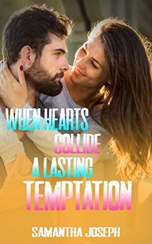 When Hearts Collide : A Lasting Temptation