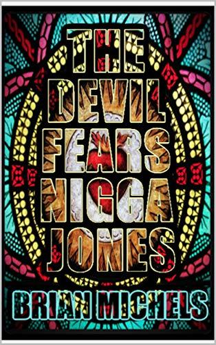 The Devil Fears Nigga Jones