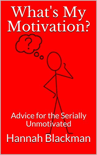 What's My Motivation?: Advice for the Serially Unmotivated