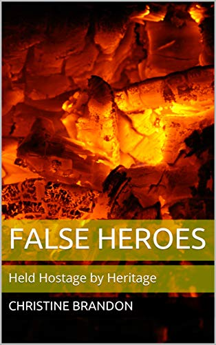 False Heroes: Held Hostage by Heritage