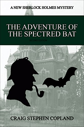 The Adventure of the Spectred Bat - A New Sherlock Holmes Mystery