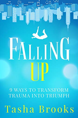 Falling Up: 9 Ways to Transform Trauma into Triumph