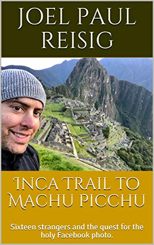 Inca Trail to Machu joel reisig