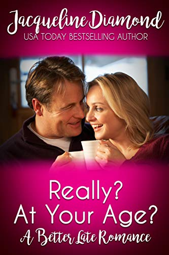 Really? At Your Age?: A Better Late Romance