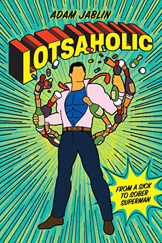 Lotsaholic: From a Sick to Sober Superman