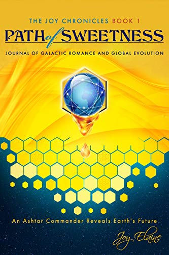 Path of Sweetness: Journal of Galactic Romance and Global Evolution (The Joy Chronicles Book 1)
