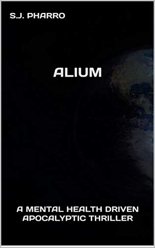 Alium ( A Mental Health Driven Apocalyptic Thriller )