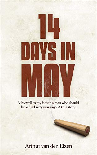 14 days in May: A farewell to my father, a man who should have died sixty years ago. A true story.