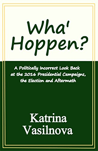Wha' Hoppen? A Politically Incorrect Look Back at the 2016 Presidential Campaigns, the Election and Aftermath