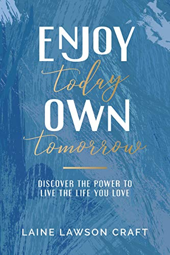 Enjoy Today Own Tomorrow