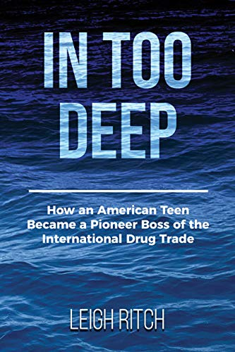 In Too Deep: How an American Teen Became a Pioneer Boss of the International Drug Trade