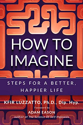 HOW TO IMAGINE: Steps for a Better, Happier Life