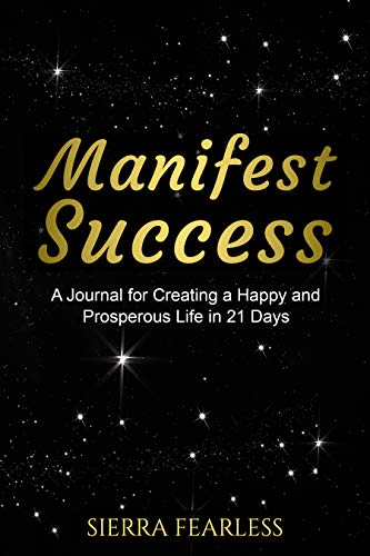 Manifest Success: A Journal for Creating a Happy and Prosperous Life in 21 Days