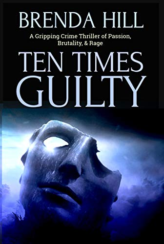 TEN TIMES GUILTY: A Gripping Crime Thriller of Passion, Brutality, and Rage