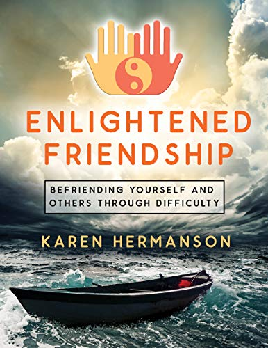 Enlightened Friendship: Befriending Yourself and Others Through Difficulty