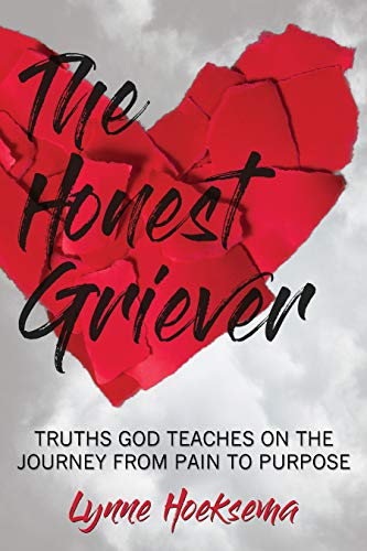 The Honest Griever - Truths God Reveals on the Journey from Pain to Purpose