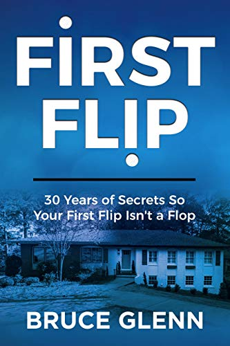 First Flip: 30 Years of Secrets So Your First Flip Isn't a Flop