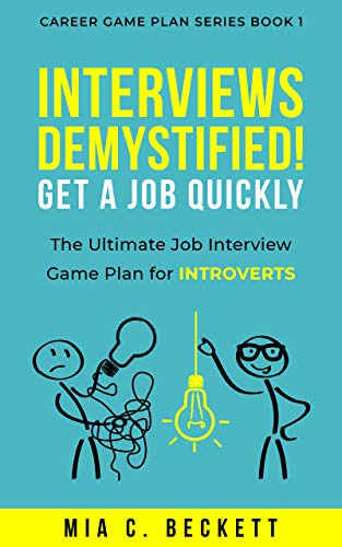 INTERVIEWS DEMYSTIFIED! Get a Job Quickly: The Ultimate Job Interview Game Plan for INTROVERTS (Career Game Plan Series Book 1)