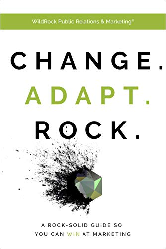 Change. Adapt. Rock.: A Rock-Solid Guide So You Can WIN at Marketing