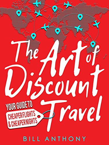 The Art of Discount Travel: Your Guide To Cheaper Flights & Cheaper Nights