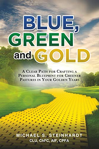 Blue, Green and Gold: A Clear Path for Crafting a Personal Blueprint for Greener Pastures in Your Golden Years