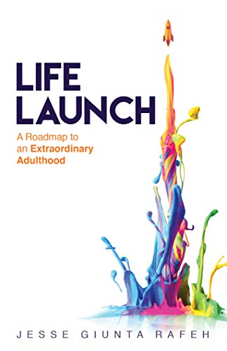 Life Launch: A Roadmap to an Extraordinary Adulthood