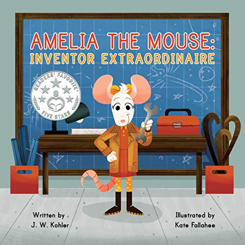 Follow the Author  J. W. Kohler + Follow  Amelia the Mouse: Inventor Extraordinaire