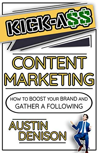 Kick*ss Content Marketing: How to Boost Your Brand and Gather a Following