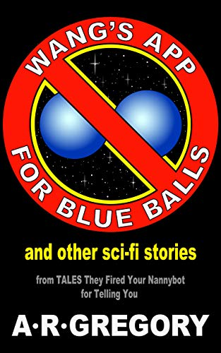 """Wang's App For Blue Balls"" And Other Sci-Fi Stories"