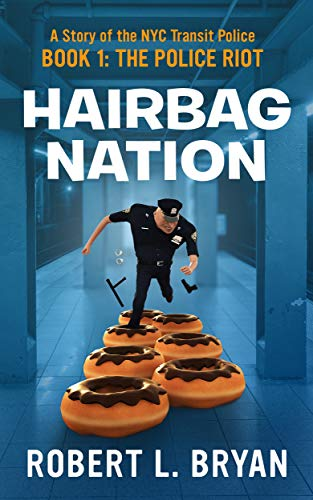 HAIRBAG NATION: A Story of the New York City Transit Police, Book 1, The Police Riot