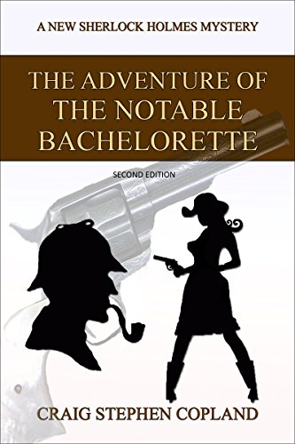 The Adventure of the Notable Bachelorette - A New Sherlock Holmes Mystery