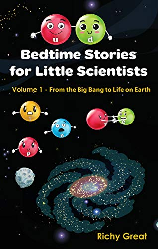 Bedtime Stories for Little Scientists: Volume 1 - From the Big Bang to Life on Earth