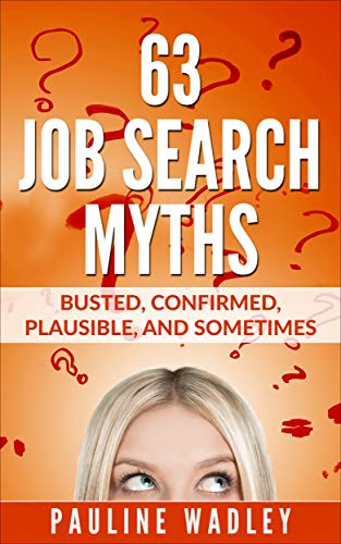 63 Job Search Myths: Busted, Confirmed, Plausible, and Sometimes