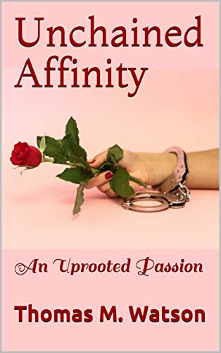 Unchained Affinity: An Uprooted Passion