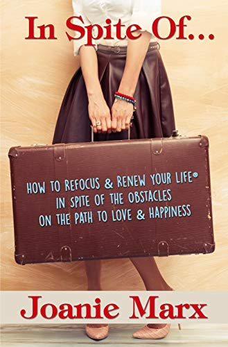 In Spite Of...: How to Refocus & Renew Your Life® in Spite of the Obstacles on the Path to Love & Happiness