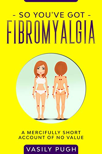 So You've Got Fibromyalgia