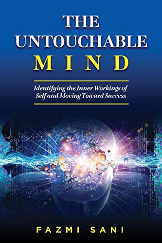 The Untouchable Mind: Identifying the Inner Workings of Self and Moving Toward Success