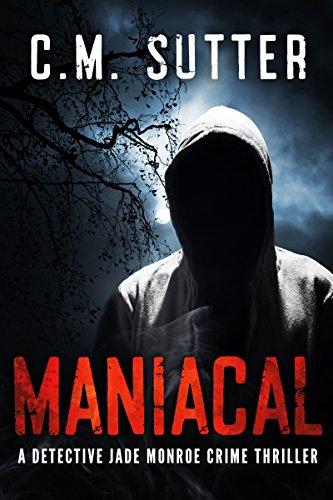 Maniacal: A Detective Jade Monroe Crime Thriller