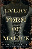 Every Form of Malice S.H.  Livernois
