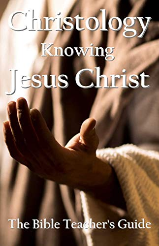 Christology: Knowing Jesus Christ