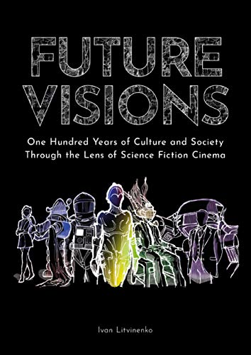 Future Visions: One Hundred Years of Culture and Society Through the Lens of Science Fiction