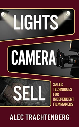 Lights, Camera, Sell: Sales Techniques for Independent Filmmakers