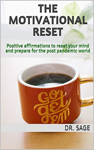 The Motivational Reset: Positive affirmations to reset your mind and prepare for the post pandemic world