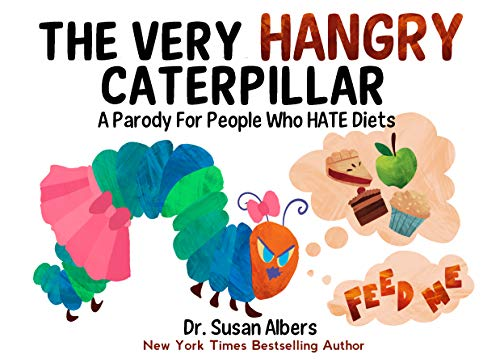 The Hangry Caterpillar: A Parody for People Who Hate Diets