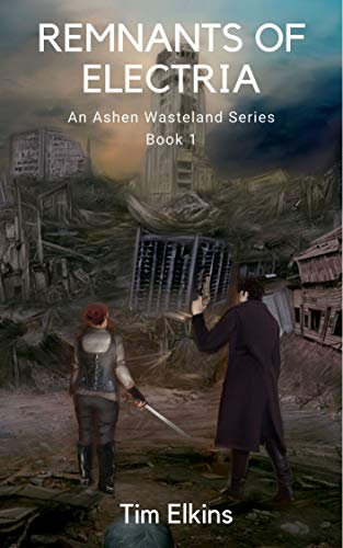 Remnants Of Electria: An Ashen Wasteland Series (Book 1)